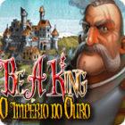 Jogo Be a King: O Império do Ouro