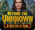 Jogo Beyond the Unknown: A Matter of Time