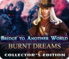 Jogo Bridge to Another World: Burnt Dreams Collector's Edition