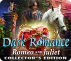 Jogo Dark Romance: Romeo and Juliet Collector's Edition