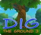 Jogo Dig The Ground 3