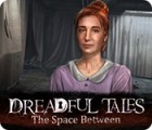 Jogo Dreadful Tales: The Space Between
