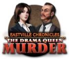 Jogo Eastville Chronicles: The Drama Queen Murder