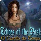 Jogo Echoes of the Past: O Castelo do Tempo