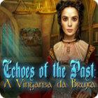 Jogo Echoes of the Past: A Vingança da Bruxa