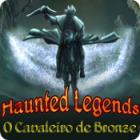 Jogo Haunted Legends: O Cavaleiro de Bronze