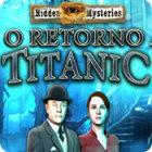 Jogo Hidden Mysteries®: O Retorno ao Titanic