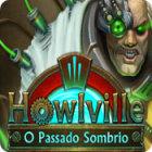 Jogo Howlville: O Passado Sombrio