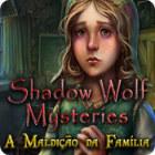 Jogo Shadow Wolf Mysteries: A Maldição da Família