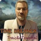 Jogo Time Dreamer: Traição Temporal