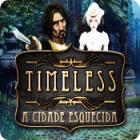 Jogo Timeless: A Cidade Esquecida